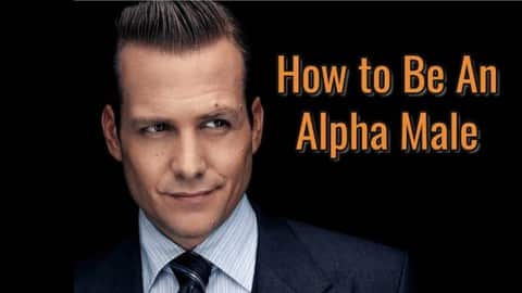 Photo of HOW TO BE AN ALPHA MALE