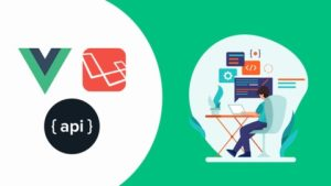 Laravel 8 Vuejs & RESTful API Course With Complete Project